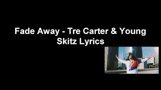 Fade Away  - Tre Carter & Young Skitz Lyrics