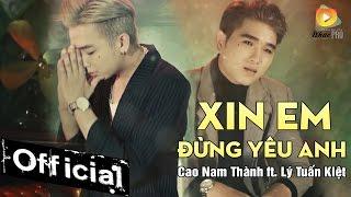 Xin Em Đừng Yêu Anh - Cao Nam Thành ft. Lý Tuấn Kiệt HKT