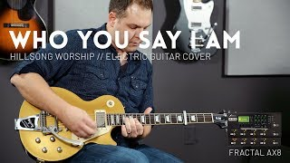 Who You Say I Am - Hillsong Worship - Electric guitar cover w/ Fractal AX8