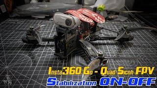 Insta360 Go Quad 5icnh FPV - Stabilization ON/OFF