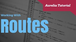 A Beginners Guide To Aurelia Routes