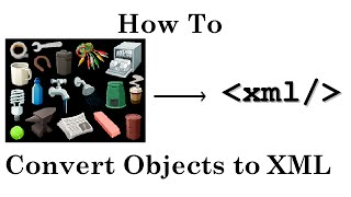 How to convert Objects to XML