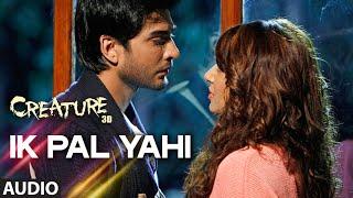 Ik Pal Yahi Full Song (Audio) | Creature 3D | Benny Dayal