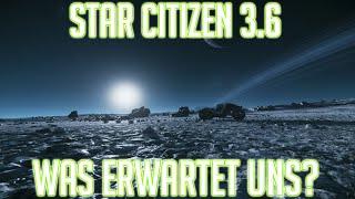Star Citizen: Ausblick auf die 3.6 Version! Was erwartet uns? (DEUTSCH)