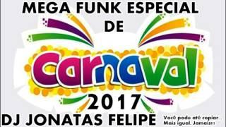 MEGA FUNK ESPECIAL DE CARNAVAL FEVEREIRO 2017 DJ Jonatas Felipe