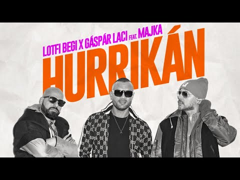Lotfi Begi x Gáspár Laci feat. Majka - Hurrikán