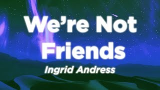 Ingrid Andress   We're Not Friends (Lyrics Video) | Nabis Lyrics
