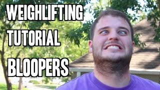 Weightlifting Tutorial Bloopers and Deleted Scenes!
