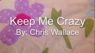 Keep Me Crazy, Chris Wallace lyrics