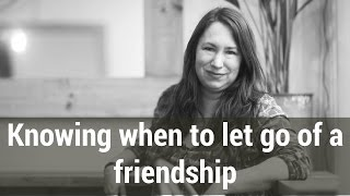 Knowing when to let go of a friendship