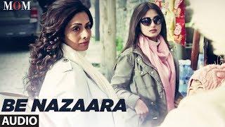 Be Nazaara Full Audio Song | MOM | Sridevi Kapoor, Akshaye