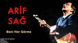 Arif Sağ - Beni Hor Görme [ Gurbeti Ben Mi Yarattım © 1998 Kalan Müzik ]