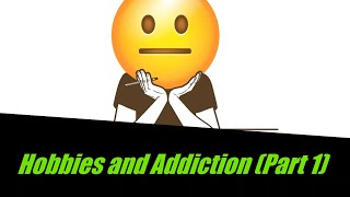 Do we need hobbies? Hobbies and Addiction(Part 1)|| Kudozz