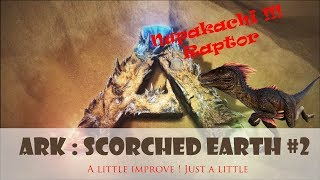 ARK : Scorched Earth #2 - Improve a little, just a little