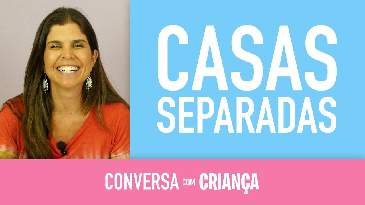 Casas Separadas | Conversa com Criança