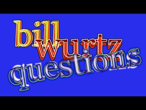 bill wurtz questions