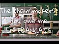 """Download Video The Chainsmokers - You Owe Me """"TRADUCTION FRANCAISE"""""""