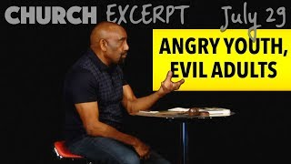 Angry Youth Come from Evil Adults at Home (Church EXCERPT, July 29)