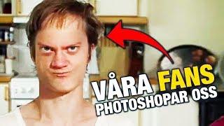 VÅRA FANS PHOTOSHOPAR OSS