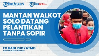 Tak Didampingi Sopir, Mantan Walikota FX Hady Rudyatmo Datang Pelantikan Nyetir Mobil Sendiri