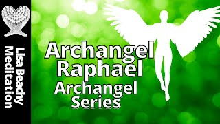 Archangel Raphael - Guided Meditation Archangel Series