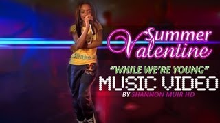 """Summer Valentine - """"While We're Young"""" (Official Music Video)"""