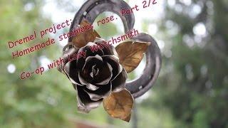 Dremel Project Homemade Steel Rose Part 2/2