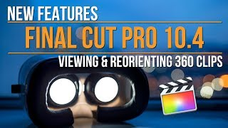 Final Cut Pro 10.4: Viewing & Reorienting 360 Movies