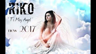"RIKO - "" ТЫ МОЙ АНГЕЛ ""  NEW 2017"