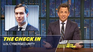 Seth takes a break from breaking news to check in on the United States' cybersecurity and how worried the country should be about a foreign power meddling in its elections again. » Subscribe to Late Night:http://bit.ly/LateNightSeth » Get more Late Night with Seth Meyers:http://www.nbc.com/late-night-with-seth-meyers/ » Watch Late Night with Seth Meyers Weeknights 12:35/11:35c on NBC.  LATE NIGHT ON SOCIAL Follow Late Night on Twitter:https://twitter.com/LateNightSeth Like Late Night on Facebook:https://www.facebook.com/LateNightSeth Find Late Night on Tumblr:http://latenightseth.tumblr.com/ Connect with Late Night on Google+:https://plus.google.com/+LateNightSeth/videos  Late Night with Seth Meyers on YouTube features A-list celebrity guests, memorable comedy, and topical monologue jokes.  NBC ON SOCIAL Like NBC:http://Facebook.com/NBC Follow NBC:http://Twitter.com/NBC NBC Tumblr:http://NBCtv.tumblr.com/ NBC Pinterest:http://Pinterest.com/NBCtv/ NBC Google+:https://plus.google.com/+NBC YouTube:http://www.youtube.com/nbc NBC Instagram:http://instagram.com/nbctv  The Check In: U.S. Cybersecurity- Late Night with Seth Meyers https://youtu.be/Cwr6hRxMoGM   Late Night with Seth Meyers http://www.youtube.com/user/latenightseth