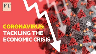 Coronavirus: how to tackle the economic crisis | FT