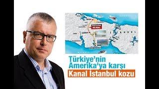 Serdar Turgut : Türkiye'nin Amerika'ya karşı Kanal İstanbul kozu
