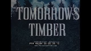 "1944 FORESTRY & LUMBER INDUSTRY DOCUMENTARY ""TOMORROW'S TIMBER"" 46284"