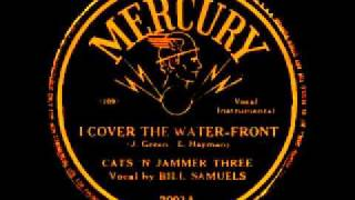 I Cover The Water Front - Cats N Jammer Three (Vocal By Bill Samuels)