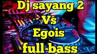 DJ Terbaru Sayang 2 Vs Egois Full Bass