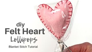 DIY Felt Heart Lollipops: Blanket Stitch Tutorial