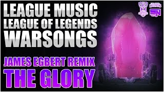 League Music | League of Legends Warsongs - The Glory (James Egbert Remix)