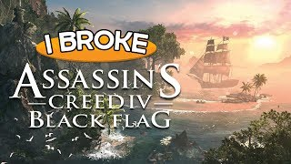 I Broke Assassin's Creed IV: Black Flag