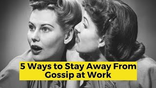 View the video 5 Ways to Stay Away From Gossip at Work