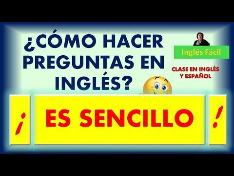 CÓMO HACER PREGUNTAS EN INGLÉS - EXPLICADO EN INGLÉS Y ESPAÑOL - INGLÉS FÁCIL