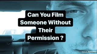 Can You Film Someone Without Their Permission?