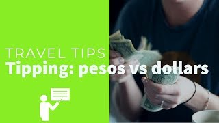 TRAVEL TIPS - Dollars or Pesos
