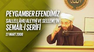 Peygamber Efendimiz Sallellâhu Aleyhi ve Sellem'in Şemâil-i Şerifi (Fetih Mescidi) 27 Mart 2008