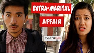 Extra Marital Affairs - Aajkal Ko Love - Episode 15 | New Nepali Short Movie 2017 | Colleges Nepal