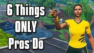 6 Things Pros Do That You Probably Don't!   Fortnite Battle Royale