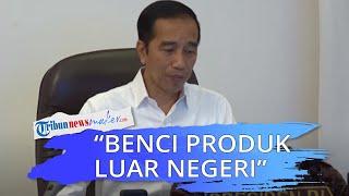 Jokowi Ajak Masyarakat Indonesia Benci Produk Luar Negeri