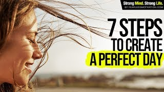 7 Steps to Create a Perfect Day