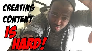 Making Content is Hard!!!