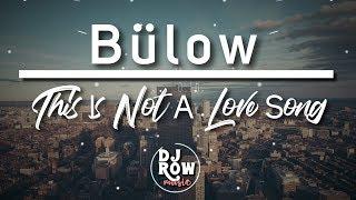Bülow   This Is Not A Love Song (LyricLyrics)