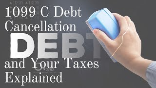 1099 C Debt Cancellation and Your Taxes Explained 2019